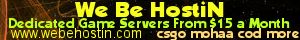 We Be HostiN (http://www.webehostin.com) hosts dedicated game servers for less!  We Be HostiN can host any games that have dedicated server files.  Our servers are located in Houston, Texas (Linux Server) and Kansas City, Missouri (Windows Server)